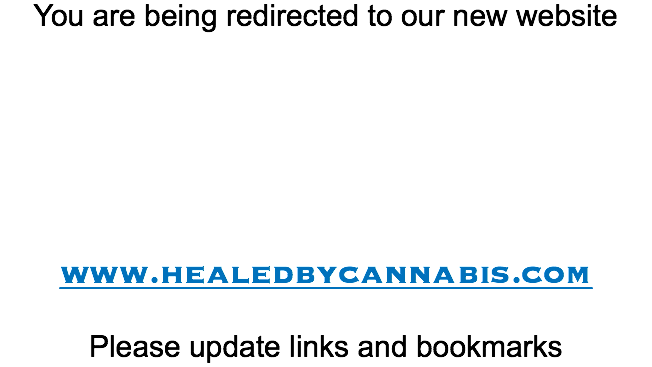 You are being redirected to our new website www.healedbycannabis.com Please update links and bookmarks